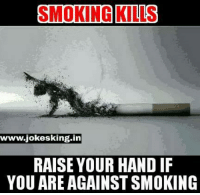 Memes, Smoking, and 🤖: SMOKING CLS  www.jokesking in  RAISE YOUR HAND IF  YOU ARE AGAINST SMOKING