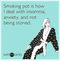 Smoking pot is how  I deal with insomnia,  anxiety, and not  being stoned.  som ee  cards Repost @stayliftedgurl It's my vice💨💨💨 insomnia anxiety nonhigh letsgetthere soicanfunction staylifted stonerchick potheadsociety me same savage nochill