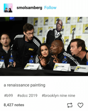 : smolsamberg Follow  y rws  r  a renaissance painting  #brooklyn nine nine  #b99  #sdcc 2019  8,427 notes