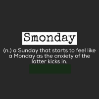 TheDesiStuff: Smonday  (n.) a Sunday that starts to feel like  a Monday as the anxiety of the  latter kicks in TheDesiStuff
