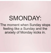 Smonday: SMONDAY.  The moment when Sunday stops  feeling like a Sunday and the  anxiety of Monday kicks in