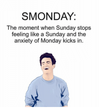 Smonday: SMONDAY.  The moment when Sunday stops  feeling like a Sunday and the  anxiety of Monday kicks in.