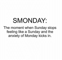 Smonday: SMONDAY:  The moment when Sunday stops  feeling like a Sunday and the  anxiety of Monday kicks in