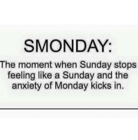 Smonday: SMONDAY:  The moment when Sunday stops  feeling like a Sunday and the  anxiety of Monday kicks in.
