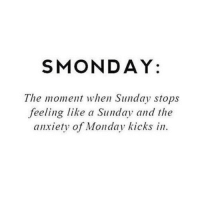 Happened riiiiiiiiighttttttt ....... NOW 😭😭😭: SMONDAY:  The moment when Sunday stops  feeling like a Sunday and the  anxiety of Monday kicks in Happened riiiiiiiiighttttttt ....... NOW 😭😭😭