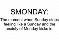 That time again...: SMONDAY:  The moment when Sunday stops  feeling like a Sunday and the  anxiety of Monday kicks in. That time again...