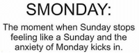 YES like right now :/ :p: SMONDAY:  The moment when Sunday stops  feeling like a Sunday and the  anxiety of Monday kicks in YES like right now :/ :p