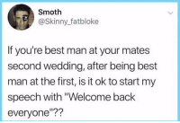 "Memes, Skinny, and Sorry: Smoth  @Skinny_fatbloke  If you're best man at your mates  second wedding, after being best  man at the first, is it ok to start my  speech with ""Welcome back  everyone""?? Sorry for wasting your time..."