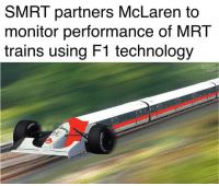 Memes, Pop, and Champagne: SMRT partners McLaren to  monitor performance of MR1T  trains using F1 technology Woohoo!! Would the passengers get to pop champagne if they reach their destination on time?