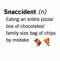 Boxing, Dank, and Family: Snaccident (n)  Eating an entire pizza/  box of chocolates/  family size bag of chips  by mistake