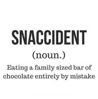 Dank, Family, and Chocolate: SNACCIDENT  (noun  Eating a family sized bar of  chocolate entirely by mistake