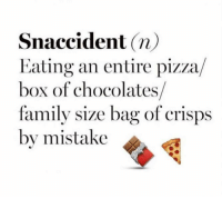 Boxing, Family, and Memes: Snaccident On  Eating an entire pizza  box of chocolates  family size bag of crisps  by mistake Snaccident