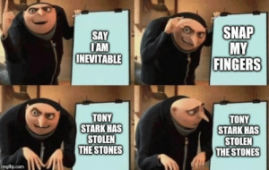 Run from it, hide from it, Gru memes still arrive: SNAP  MY  FINGERS  SAY  IAM  INEVITABLE  TONY  STARK HAS  STOLEN  THE STONES  TONY  STARK HAS  STOLEN  THE STONES  imgflip.com Run from it, hide from it, Gru memes still arrive