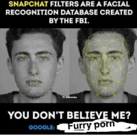 """<p>Groundbreaking research 😵😵😵😵 via /r/dank_meme <a href=""""http://ift.tt/2sqaKPJ"""">http://ift.tt/2sqaKPJ</a></p>: SNAPCHAT FILTERS ARE A FACIAL  RECOGNITION DATABASE CREATED  BY THE FBI.  YOU DON'T BELIEVE ME?  GOOGLE  urry porn <p>Groundbreaking research 😵😵😵😵 via /r/dank_meme <a href=""""http://ift.tt/2sqaKPJ"""">http://ift.tt/2sqaKPJ</a></p>"""
