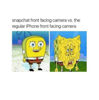 this is relatable: snapchat front facing camera vs. the  regular iPhone front facing camera this is relatable
