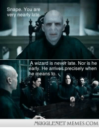 "Gandalf, Memes, and Http: Snape. You are  very nearly late  A wizard is never late. Nor is he  early. He arrives precisely when  he means to.  MUGGLENET MEMES.COM <p>Snape pretending to be Gandalf? <a href=""http://ift.tt/1m8vGfT"">http://ift.tt/1m8vGfT</a></p>"