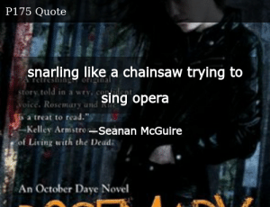 SIZZLE: snarling like a chainsaw trying to sing opera