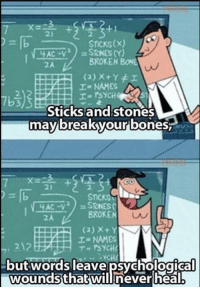 Bones, Memes, and Psych: SncKs(x)  STONES(Y)  4 AC  BROKEN  BONE  I NAMES  Sticks and stones  may break your bones  STICKS  BROKEN  I-NAMES  T PSYCH!  but  words leave osvchological  wounds that will never heal