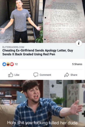 Cheating, Dank, and Dude: snd  stoc  ef  ha Conng tus  0-ce  ata aq  ime co p  ycens  LGd neva  inotr did  oos  i  ELITEREADERS.COM  Cheating Ex-Girlfriend Sends Apology Letter, Guy  Sends It Back Graded Using Red Pen  12  5 Shares  Like  Comment  Share  her dude  Holy shit you fucking killed Get nae-nae'd by TheBritishBandit MORE MEMES