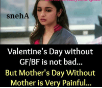 Gf Bf: snehA  Valentine's Day without  GF/BF is not bad...  But Mother's Day Without  Mother is Very Painful...