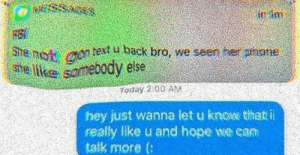 Dank, Memes, and Phone: SNGS  She not ntext u back bro, we seen her phone  se like samebody else  Totay 200 A  hey just wanna let u know that i  really like u and hope we cam  talk more ( Ah, I see by the_kid_nxt_door FOLLOW 4 MORE MEMES.