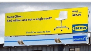 Love ikea 😂🙌😂: SNILLE  Geez Clive...  $27.99  $60 million and not a single seat  Should've come to Ikoa,KEA  paradise Love ikea 😂🙌😂