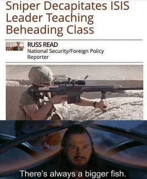 My kind of a hero by dingdong51 MORE MEMES: Sniper Decapitates ISIS  Leader Teaching  Beheading Class  RUSS READ  National Security/Foreign Policy  Reporter  EDA  There's always a bigger fish My kind of a hero by dingdong51 MORE MEMES