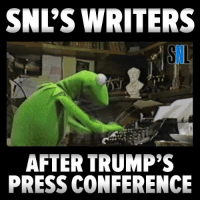 Memes, 🤖, and Press: SNL'S WRITERS  AFTER TRUMP'S  PRESS CONFERENCE Spot on.