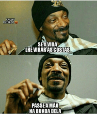 Memes, Snoop, and Mao: SNOOP  BRISAD0  SEAVIDA  LHE VIRAR ASCOSTAS  PASSE A MAO  NA BUNDA DELA