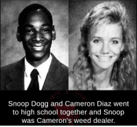 snoop dogg: Snoop Dogg and Cameron Diaz went  to high school together and Snoop  was Cameron's weed dealer.