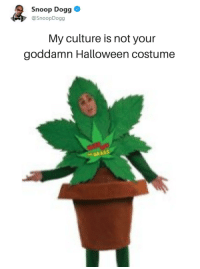 "<p>Weed Appropriation. via /r/dank_meme <a href=""https://ift.tt/2KGCS6j"">https://ift.tt/2KGCS6j</a></p>: Snoop Dogg  @SnoopDogg  My culture is not your  goddamn Halloween costume <p>Weed Appropriation. via /r/dank_meme <a href=""https://ift.tt/2KGCS6j"">https://ift.tt/2KGCS6j</a></p>"