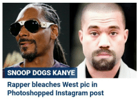 photoshopped: SNOOP DOGS KANYE  Rapper bleaches West pic in  Photoshopped Instagram post