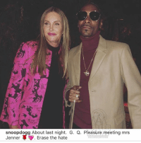 Memes, 🤖, and Com: snoopdogg About last night. G. Q. Pleasure meeting mrs  Jenner ▼. Erase the hate  巳ALLrnALCTIT.COM snoopdogg and mrsjenner