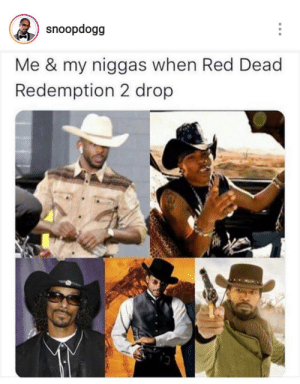 Dank, Memes, and Target: snoopdogg  Me & my niggas when Red Dead  Redemption 2 drop Lets get this gold. by ruggedburn MORE MEMES