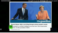 Snowden Q&A on how #USElection affects your privacy: SNOWDEN LIVE  brought to you by startpage.com private search  the guardian  Barack Obama: NSA is not rifling throughordinary people's emails  president is confident inteligence services have struck appropriate  lance he jourmalsts in Berlin Snowden Q&A on how #USElection affects your privacy