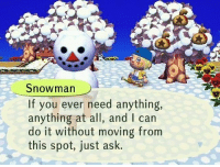 MeIRL, Ask, and Can: Snowman  If you ever need anything,  anything at all, and I can  do it without moving from  this spot, just ask. Meirl