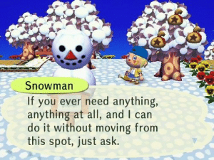 me irl: Snowman  If you ever need anything,  anything at all, and I can  do it without moving from  this spot, just ask. me irl