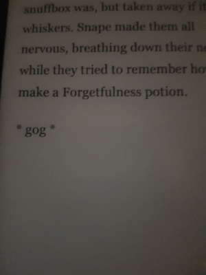 My kobo decided this was part of the book.: snuffbox was, but taken away if it  whiskers. Snape made them all  nervous, breathing down their ne  while they tried to remember ho  make a Forgetfulness potion. My kobo decided this was part of the book.