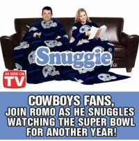 Credit: Dallas cowboys suck memes: Snuggle  AS SEEN ON  TV  COWBOYS FANS.  JOIN ROMO AS HE SNUGGLES  WATCHING THE SUPER BOWL  FOR ANOTHER YEAR! Credit: Dallas cowboys suck memes