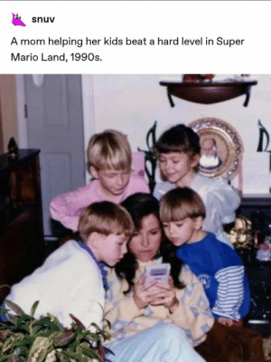 awesomacious:  I'm not a regular mom, I'm a gamer mom.: snuv  A mom helping her kids beat a hard level in Super  Mario Land, 1990s. awesomacious:  I'm not a regular mom, I'm a gamer mom.