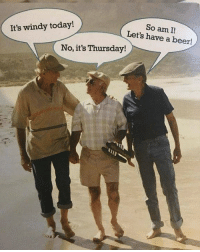 9gag, Beer, and Memes: So am I!  Let's have a beer!  It's windy today!  No, it's Thursday! How your grandparents talk. Follow @9gag 9gag grandparents what deaf