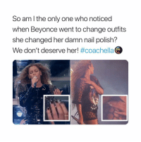 Beyonce, Coachella, and Queen: So am l the only one who noticed  when Beyonce went to change outfits  she changed her damn nail polish?  We don't deserve her! queen