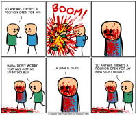 Click, Dank, and Book: SO ANYWAY, THERE'S A  POSITION OPEN FOR MY-  HAHA, DON'T WORRY!  THAT WAS JUST MY  STUNT DOUBLE!  SO ANYWAY, THERE'S A  POSITION OPEN FOR MY  NEW STUNT DOUBLE  .A MAN IS DEAD..  Cyanide and Happiness Explosm.net Nevermind that guy, did you know that we have a new book out?! Click here to check it out: https://amzn.to/2HXVg8E