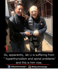 "Apparently, Memes, and Suffering: So, apparently, Jet Li is suffering from  "" hyperthyroidism and spinal problems""  and this is him now.  f/didyouknowpagel@didyouknowpage"