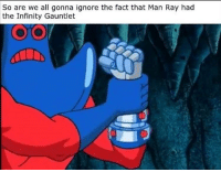 Damn never noticed: So are we all gonna ignore the fact that Man Ray had  the Infinity Gauntlet Damn never noticed