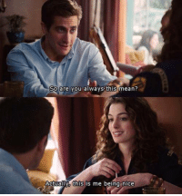 Love & Other Drugs: So are you always this mean?  Actually this is me being nice Love & Other Drugs