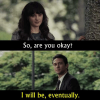 - 500 Days of Summer 2009: So, are you okay?  I will be, eventually. - 500 Days of Summer 2009