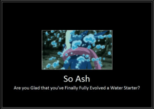Meme fest | Pokéverse™ Amino: So Ash  Are you Glad that you've Finally Fully Evolved a Water Starter? Meme fest | Pokéverse™ Amino