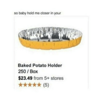 so baby hold me closer in your  Baked Potato Holder  250 Box  $23.49  from 5+ stores  (5) I think I'm going to start using my @vinjendie account again.