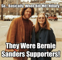 Bernie Sanders Supporters: So Basically, When Bill MetHillary  They Were Bernie  Sanders Supporters!